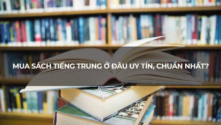 Mua sách tiếng Trung ở đâu uy tín, chuẩn nhất?