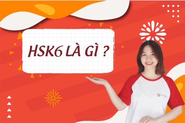 HSK 6 là gì?